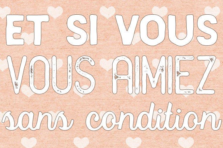 Et si vous vous aimiez sans condition