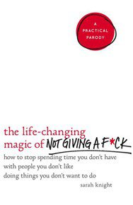 Life Changing Magic of Not Giving a F*ck
