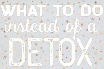 What to do instead of a detox