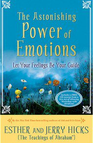The Astonishing Power of Emotions by Esther and Jerry Hicks