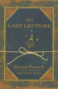 The Last Lecture by Randy Pausch and Jeffrey Zaslow