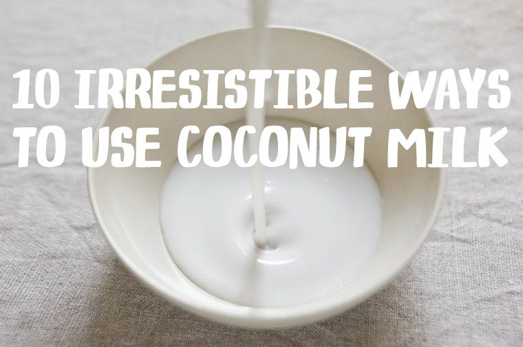 10 Irresistible Ways to Use Coconut Milk