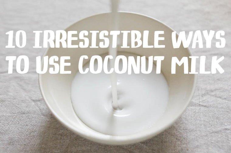 Coconut Milk: 10 Irresistible Ways To Use It | Chocolate & Zucchini